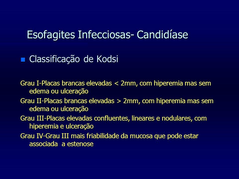 Esofagites Infecciosas- Candidíase n Classificação de Kodsi Grau I-Placas brancas elevadas < 2mm, com hiperemia mas sem edema ou ulceração Grau II-Pla