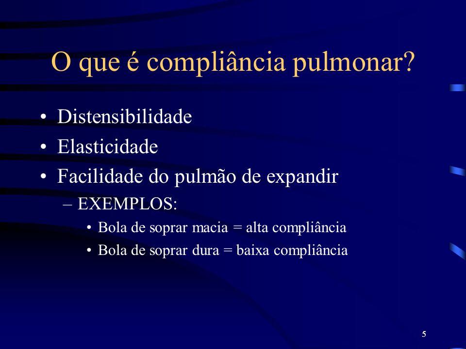 5 O que é compliância pulmonar? Distensibilidade Elasticidade Facilidade do pulmão de expandir –EXEMPLOS: Bola de soprar macia = alta compliância Bola