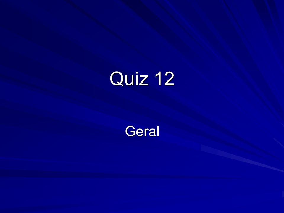 Quiz 12 Geral
