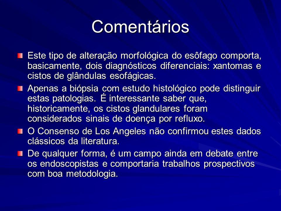 Comentários Este tipo de alteração morfológica do esôfago comporta, basicamente, dois diagnósticos diferenciais: xantomas e cistos de glândulas esofág