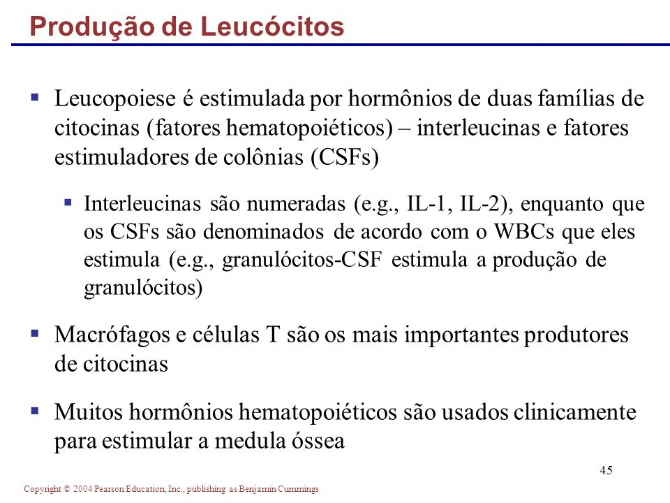 Copyright © 2004 Pearson Education, Inc., publishing as Benjamin Cummings 45 Leucopoiese é estimulada por hormônios de duas famílias de citocinas (fat