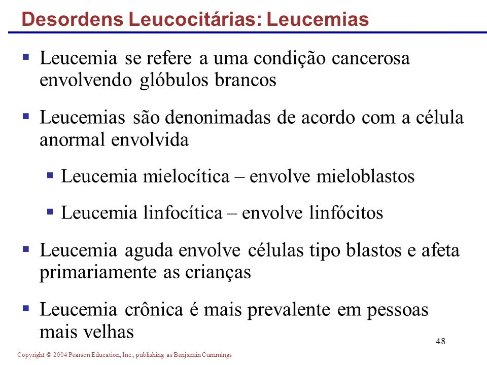 Copyright © 2004 Pearson Education, Inc., publishing as Benjamin Cummings 48 Leucemia se refere a uma condição cancerosa envolvendo glóbulos brancos L