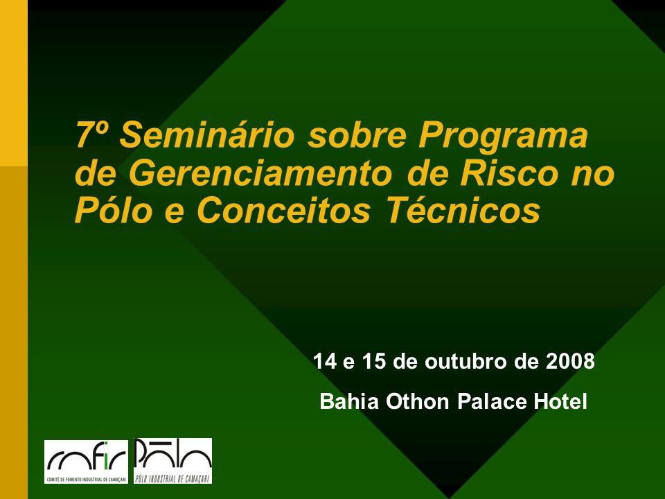 7º Seminário sobre Programa de Gerenciamento de Risco no Pólo e Conceitos Técnicos 14 e 15 de outubro de 2008 Bahia Othon Palace Hotel