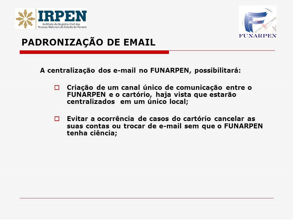 A centralização dos e-mail no FUNARPEN, possibilitará: Criação de um canal único de comunicação entre o FUNARPEN e o cartório, haja vista que estarão