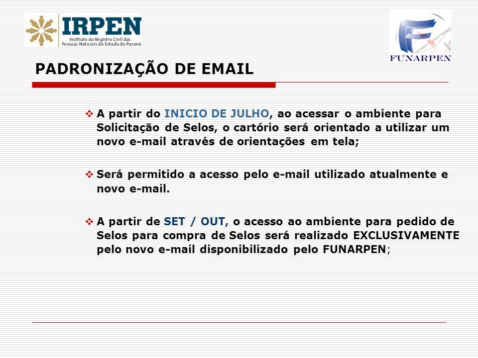 A partir do INICIO DE JULHO, ao acessar o ambiente para Solicitação de Selos, o cartório será orientado a utilizar um novo e-mail através de orientaçõ