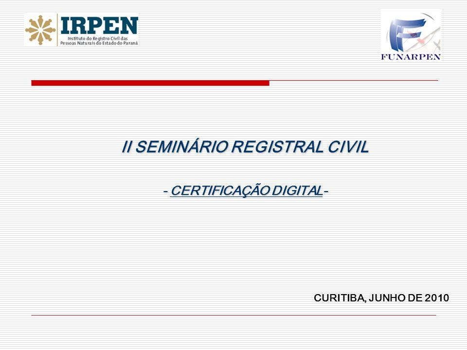 II SEMINÁRIO REGISTRAL CIVIL - CERTIFICAÇÃO DIGITAL- CURITIBA, JUNHO DE 2010