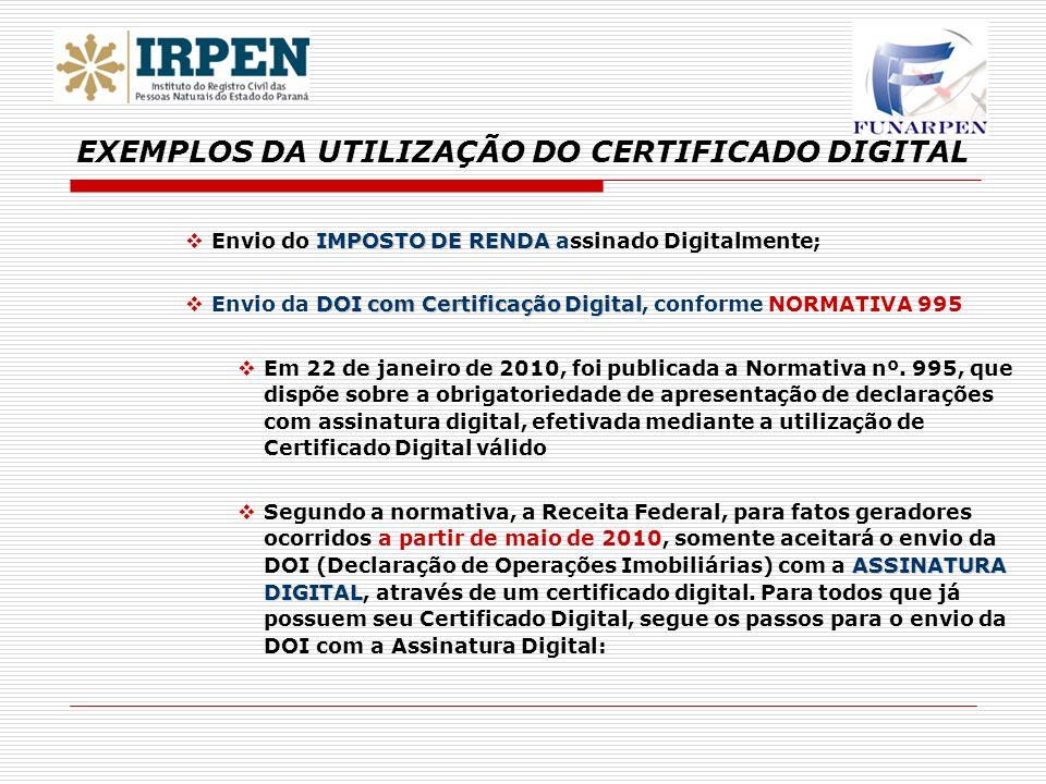 IMPOSTO DE RENDA Envio do IMPOSTO DE RENDA assinado Digitalmente; DOI com Certificação Digital Envio da DOI com Certificação Digital, conforme NORMATIVA 995 Em 22 de janeiro de 2010, foi publicada a Normativa nº.