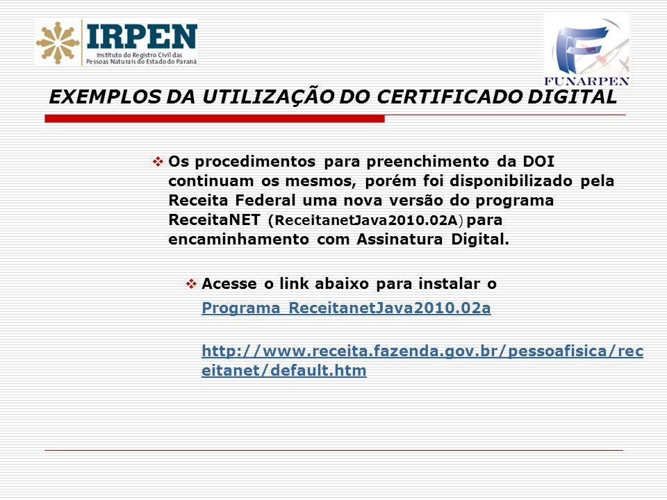Os procedimentos para preenchimento da DOI continuam os mesmos, porém foi disponibilizado pela Receita Federal uma nova versão do programa ReceitaNET (ReceitanetJava2010.02A) para encaminhamento com Assinatura Digital.