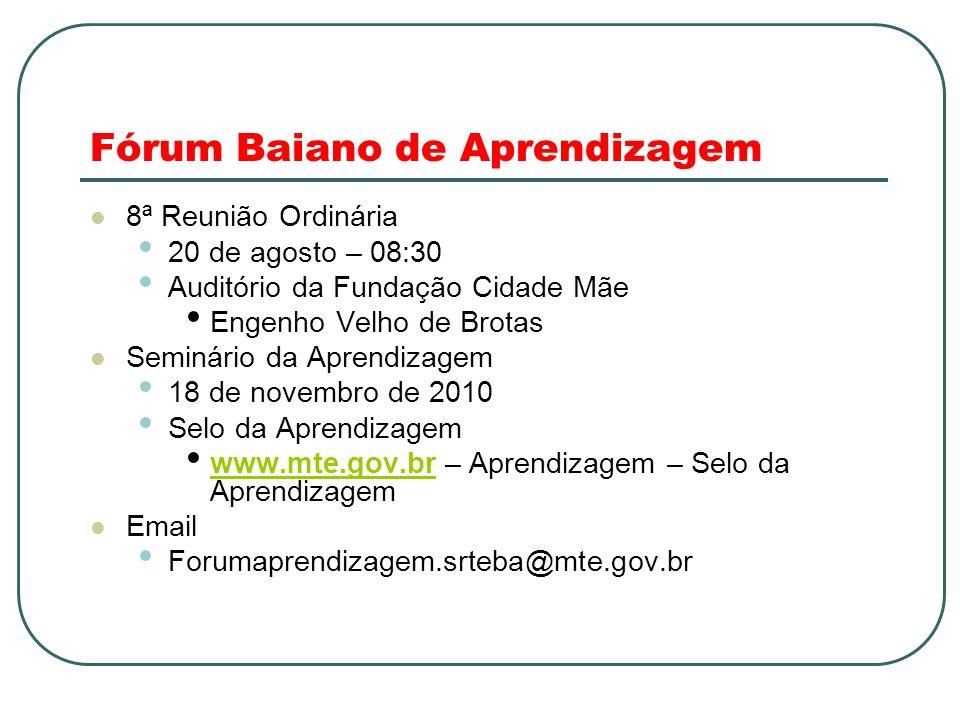Fórum Baiano de Aprendizagem 8ª Reunião Ordinária 20 de agosto – 08:30 Auditório da Fundação Cidade Mãe Engenho Velho de Brotas Seminário da Aprendiza
