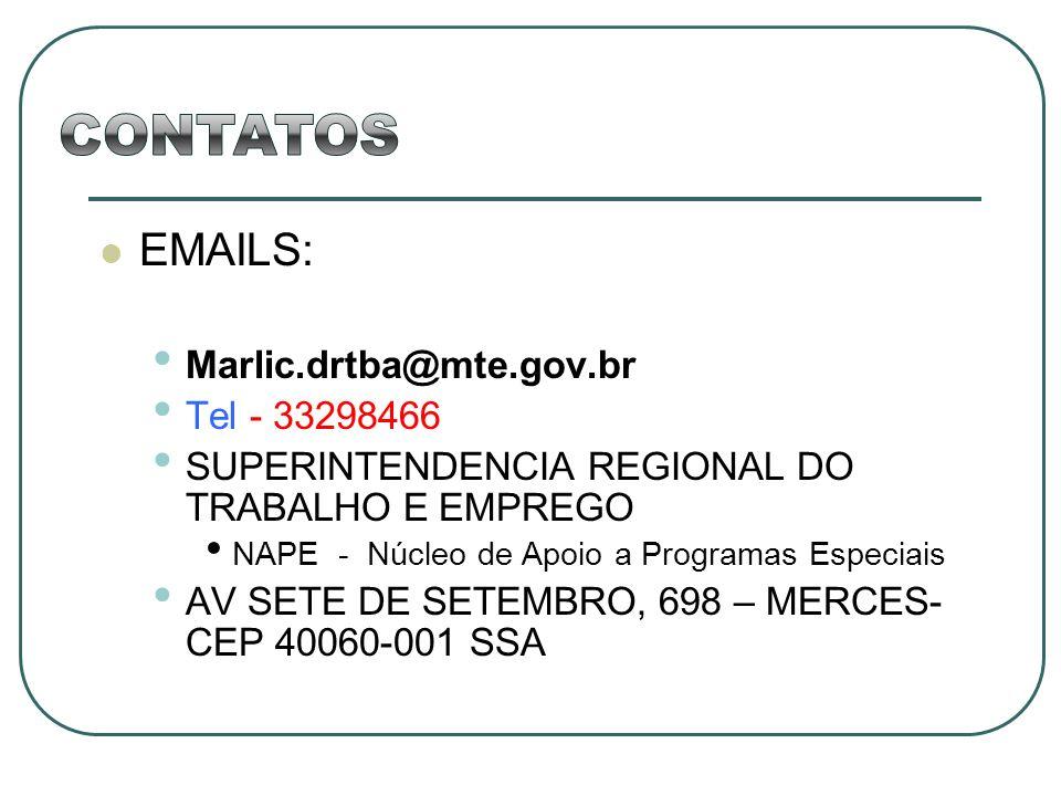 EMAILS: Marlic.drtba@mte.gov.br Tel - 33298466 SUPERINTENDENCIA REGIONAL DO TRABALHO E EMPREGO NAPE - Núcleo de Apoio a Programas Especiais AV SETE DE