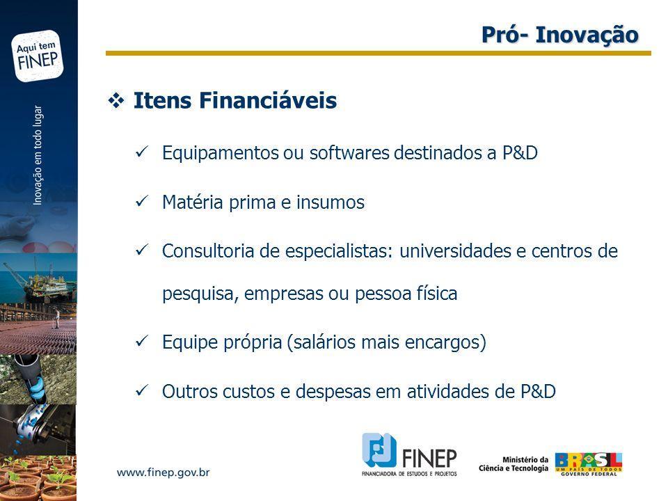 Itens Financiáveis Equipamentos ou softwares destinados a P&D Matéria prima e insumos Consultoria de especialistas: universidades e centros de pesquis