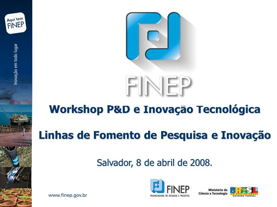 Workshop P&D e Inovação Tecnológica Linhas de Fomento de Pesquisa e Inovação Salvador, 8 de abril de 2008.