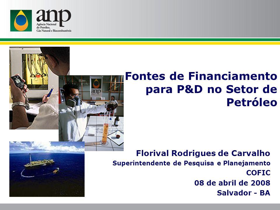 Florival Rodrigues de Carvalho Superintendente de Pesquisa e Planejamento COFIC 08 de abril de 2008 Salvador - BA Fontes de Financiamento para P&D no