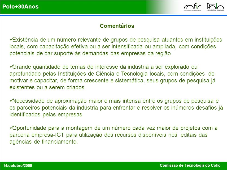 Comissão de Tecnologia do Cofic 14/outubro/2009 Comentários Existência de um número relevante de grupos de pesquisa atuantes em instituições locais, c