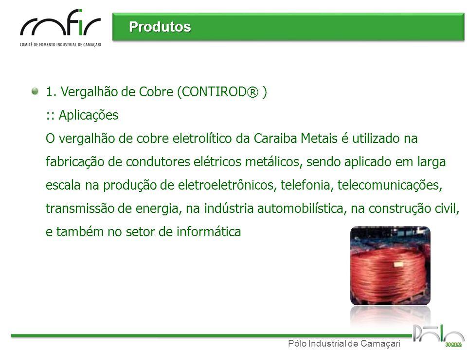 Pólo Industrial de Camaçari Produtos Produtos 1. Vergalhão de Cobre (CONTIROD® ) :: Aplicações O vergalhão de cobre eletrolítico da Caraiba Metais é u