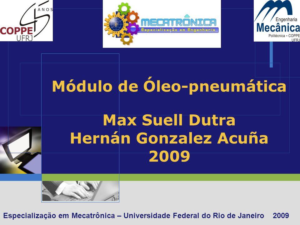 Especialização em Mecatrônica – Universidade Federal do Rio de Janeiro 2009 Módulo de Óleo-pneumática Max Suell Dutra Hernán Gonzalez Acuña 2009