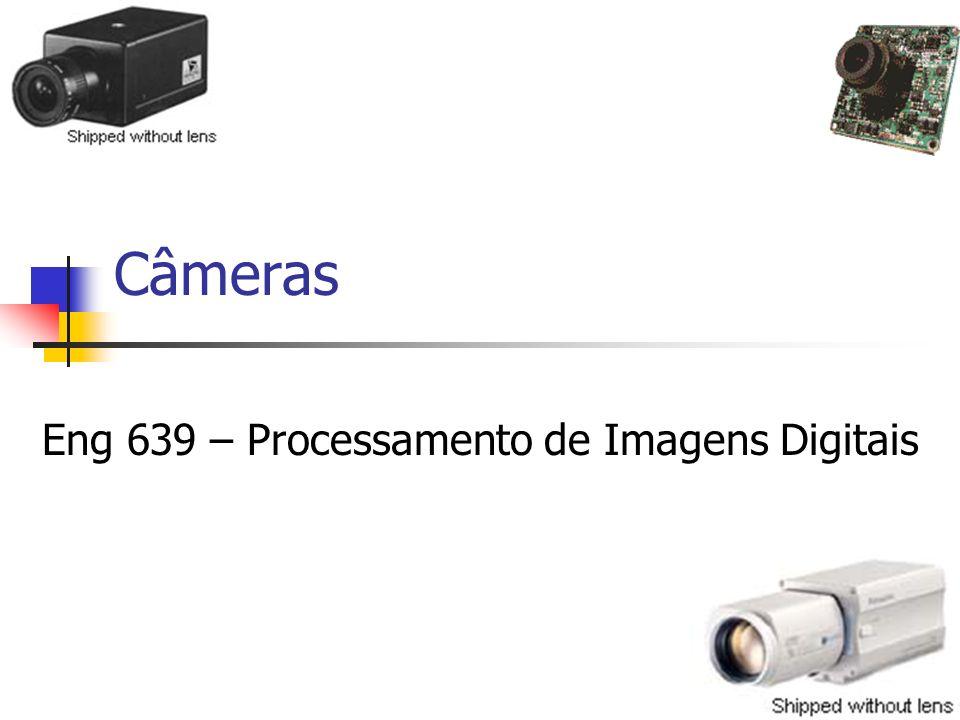 Câmeras Eng 639 – Processamento de Imagens Digitais