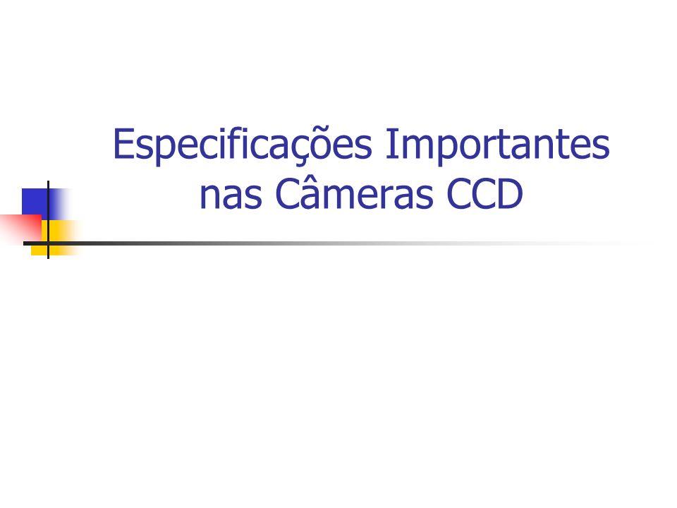 Especificações Importantes nas Câmeras CCD