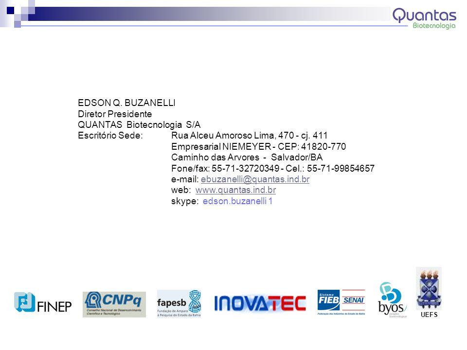 EDSON Q. BUZANELLI Diretor Presidente QUANTAS Biotecnologia S/A Escritório Sede: Rua Alceu Amoroso Lima, 470 - cj. 411 Empresarial NIEMEYER - CEP: 418