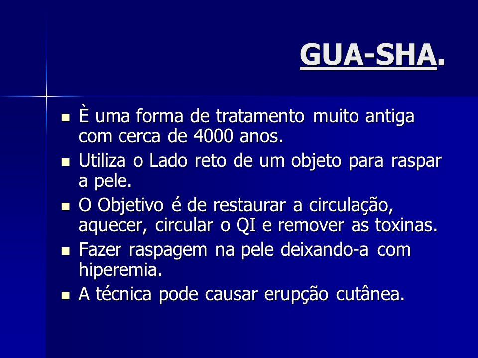 GUA-SHA. È uma forma de tratamento muito antiga com cerca de 4000 anos. È uma forma de tratamento muito antiga com cerca de 4000 anos. Utiliza o Lado