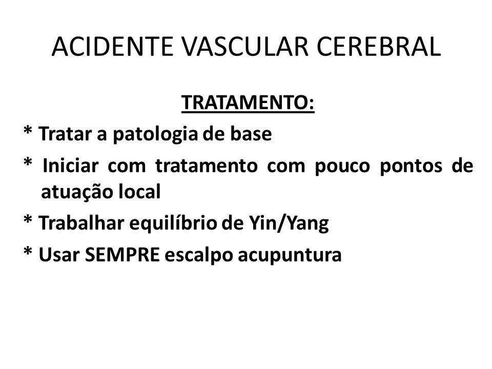 ACIDENTE VASCULAR CEREBRAL TRATAMENTO: * Tratar a patologia de base * Iniciar com tratamento com pouco pontos de atuação local * Trabalhar equilíbrio