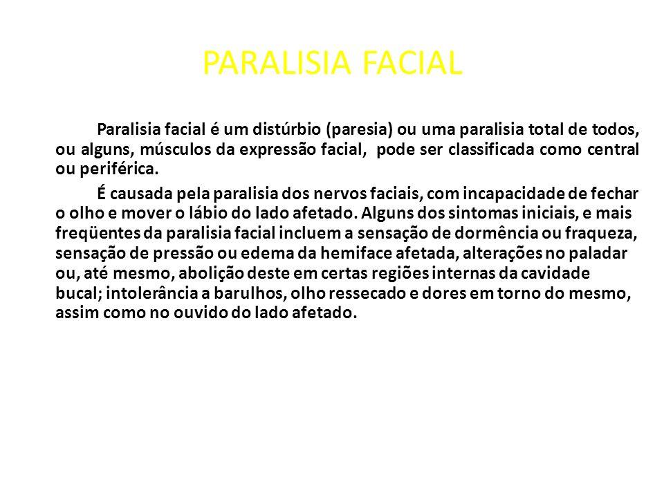 PARALISIA FACIAL Paralisia facial é um distúrbio (paresia) ou uma paralisia total de todos, ou alguns, músculos da expressão facial, pode ser classifi
