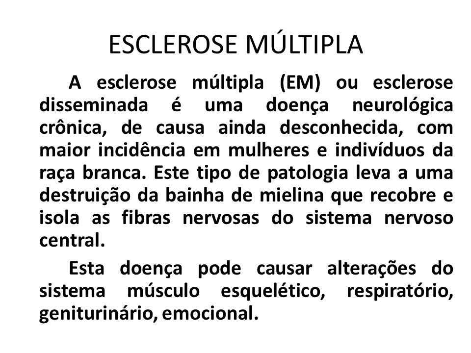 ESCLEROSE MÚLTIPLA A esclerose múltipla (EM) ou esclerose disseminada é uma doença neurológica crônica, de causa ainda desconhecida, com maior incidên