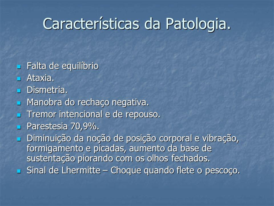 Características da Patologia.Alterações mentais em 42.3% - Depressão, euforia, riso imotivado.