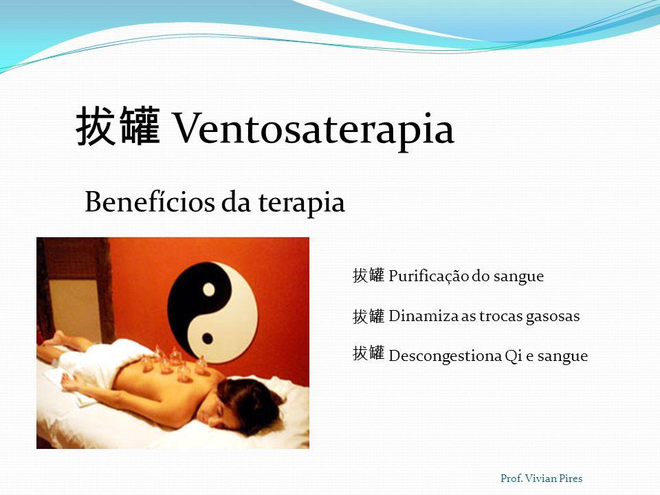Ventosaterapia Benefícios da terapia Purificação do sangue Dinamiza as trocas gasosas Descongestiona Qi e sangue Prof. Vivian Pires