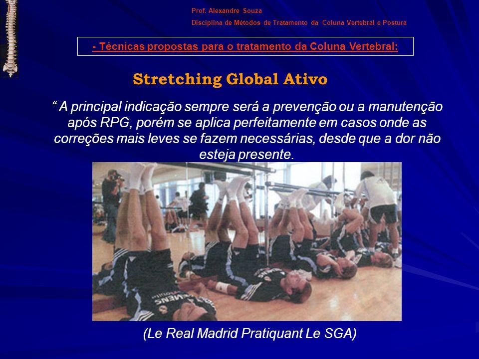 Stretching Global Ativo A principal indicação sempre será a prevenção ou a manutenção após RPG, porém se aplica perfeitamente em casos onde as correçõ
