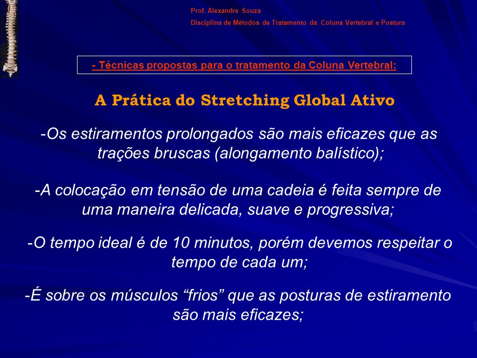 A Prática do Stretching Global Ativo -Os estiramentos prolongados são mais eficazes que as trações bruscas (alongamento balístico); -A colocação em te