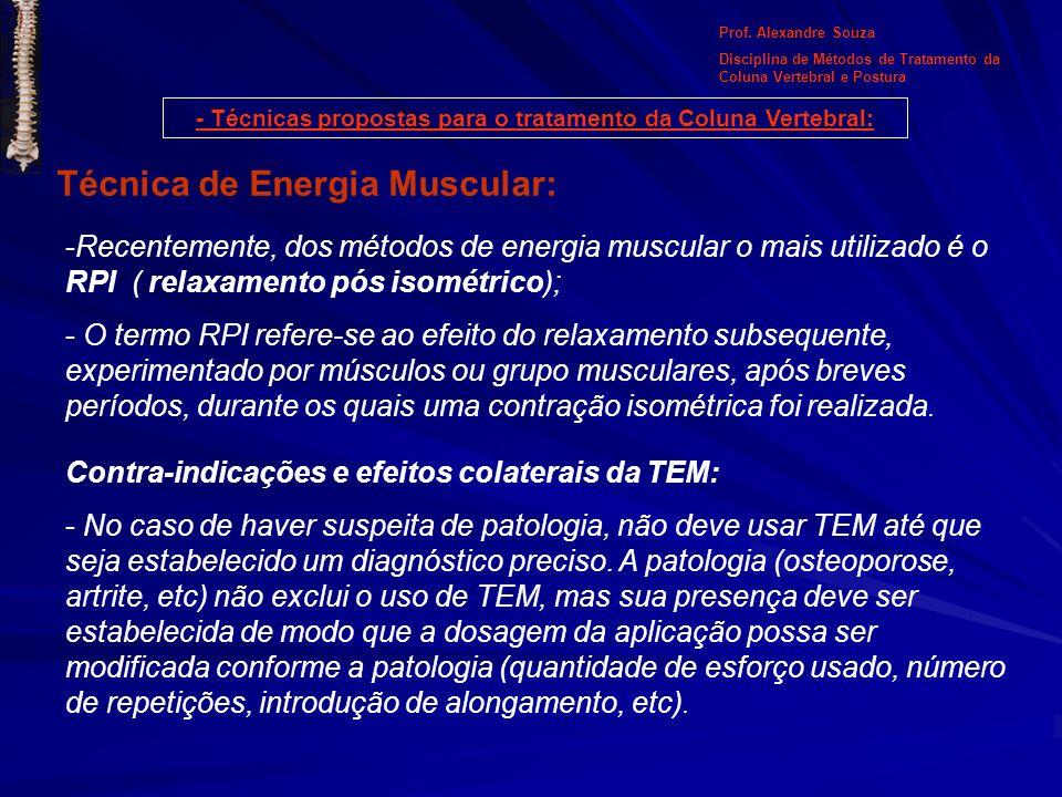 Técnica de Energia Muscular: -Recentemente, dos métodos de energia muscular o mais utilizado é o RPI ( relaxamento pós isométrico); - O termo RPI refe
