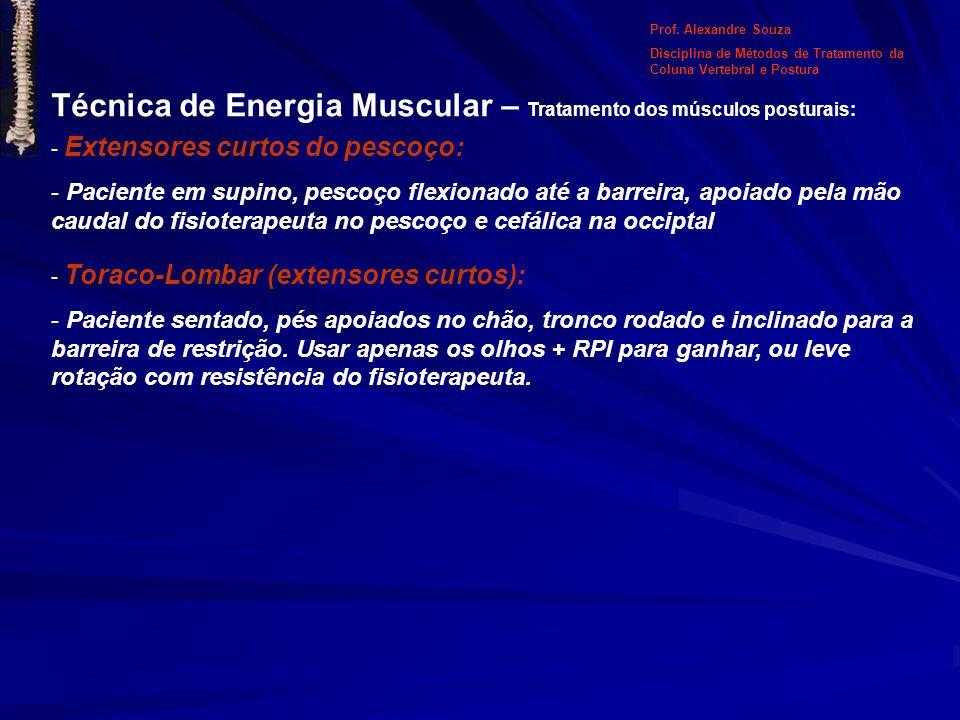 Técnica de Energia Muscular – Tratamento dos músculos posturais: Prof. Alexandre Souza Disciplina de Métodos de Tratamento da Coluna Vertebral e Postu