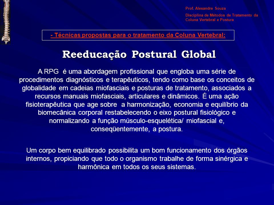 Reeducação Postural Global A RPG é uma abordagem profissional que engloba uma série de procedimentos diagnósticos e terapêuticos, tendo como base os c