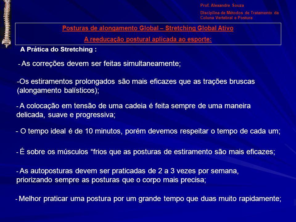 Posturas de alongamento Global – Stretching Global Ativo A reeducação postural aplicada ao esporte: A Prática do Stretching : - As correções devem ser