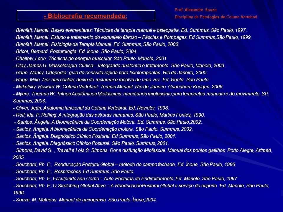 Prof. Alexandre Souza Disciplina de Patologias da Coluna Vertebral - Bibliografia recomendada: - Bienfait, Marcel. Bases elementares: Técnicas de tera