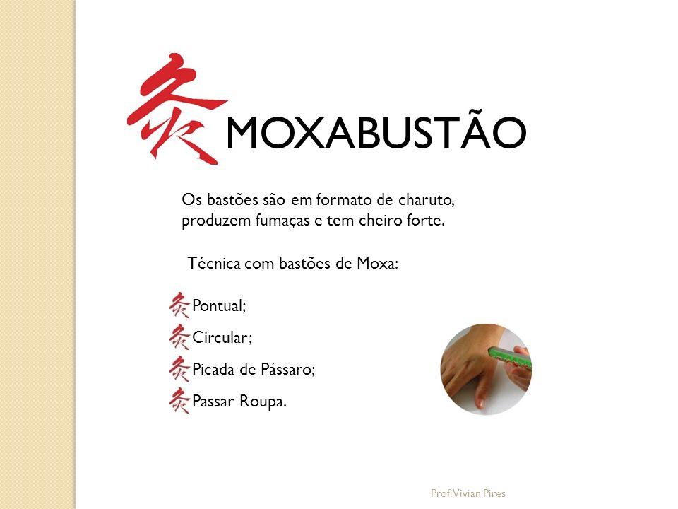 MOXABUSTÃO Técnica com bastões de Moxa: Os bastões são em formato de charuto, produzem fumaças e tem cheiro forte. Pontual; Circular; Picada de Pássar