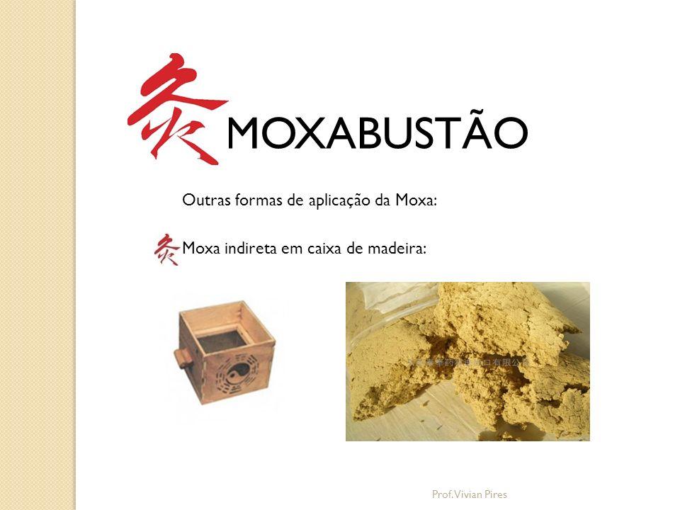 MOXABUSTÃO Outras formas de aplicação da Moxa: Moxa indireta em caixa de madeira: Prof. Vivian Pires