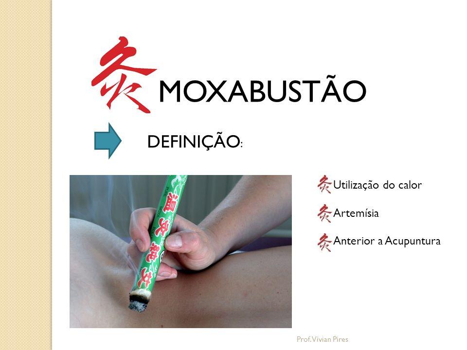 Bas MOXABUSTÃO Mesmos princípios da acupuntura Utilizada em outros países Orientais Prof.