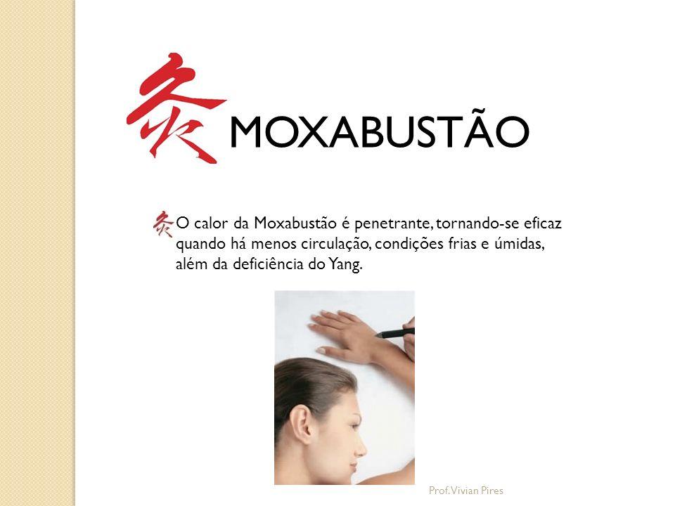 MOXABUSTÃO O calor da Moxabustão é penetrante, tornando-se eficaz quando há menos circulação, condições frias e úmidas, além da deficiência do Yang. P
