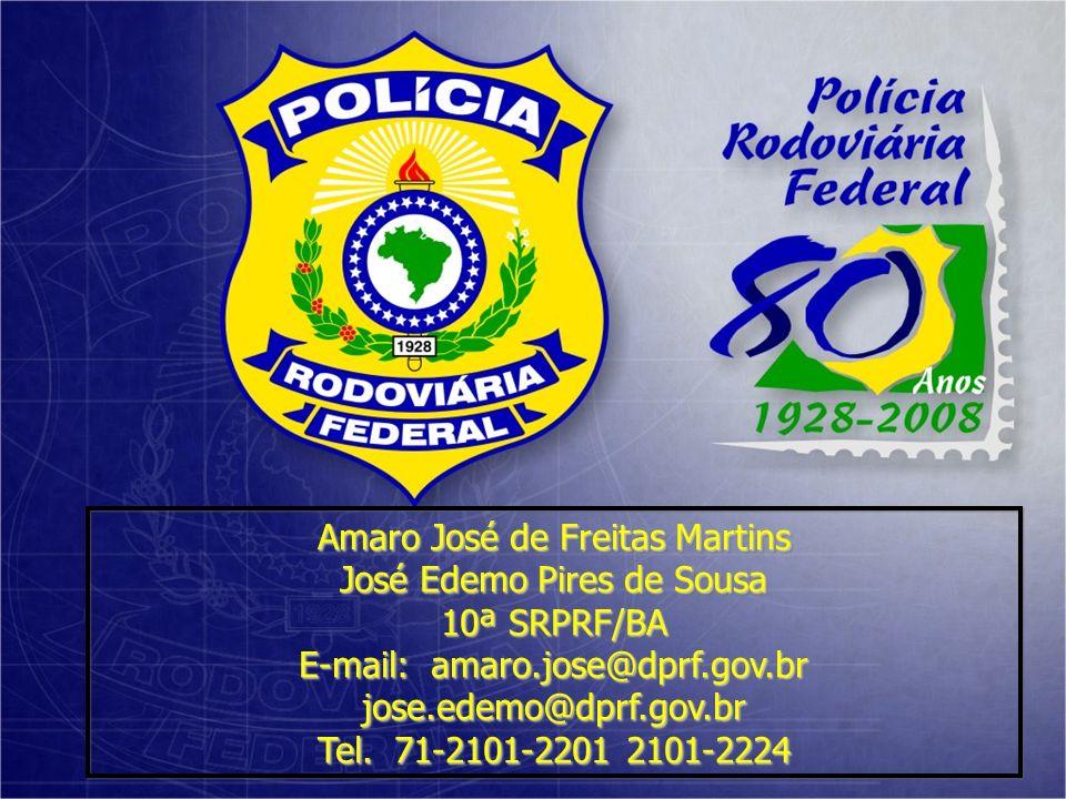 Amaro José de Freitas Martins José Edemo Pires de Sousa 10ª SRPRF/BA E-mail: amaro.jose@dprf.gov.br jose.edemo@dprf.gov.br Tel. 71-2101-2201 2101-2224