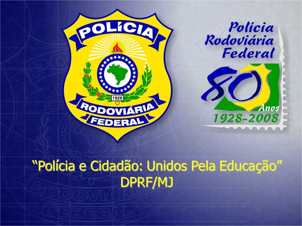 Polícia e Cidadão: Unidos Pela Educação DPRF/MJ DPRF/MJ
