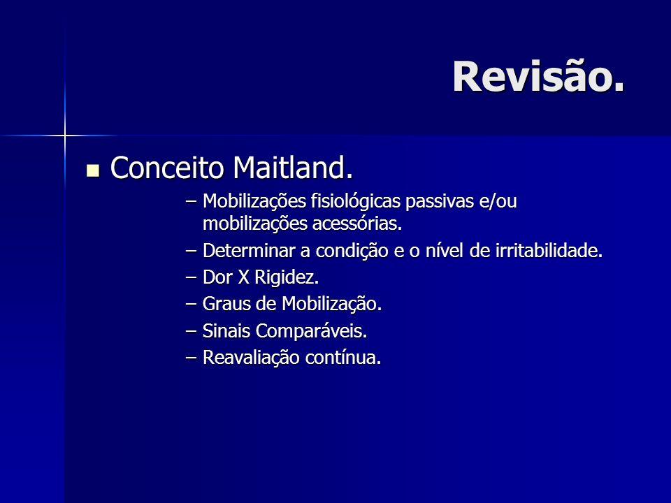 Revisão. Conceito Maitland. Conceito Maitland. –Mobilizações fisiológicas passivas e/ou mobilizações acessórias. –Determinar a condição e o nível de i