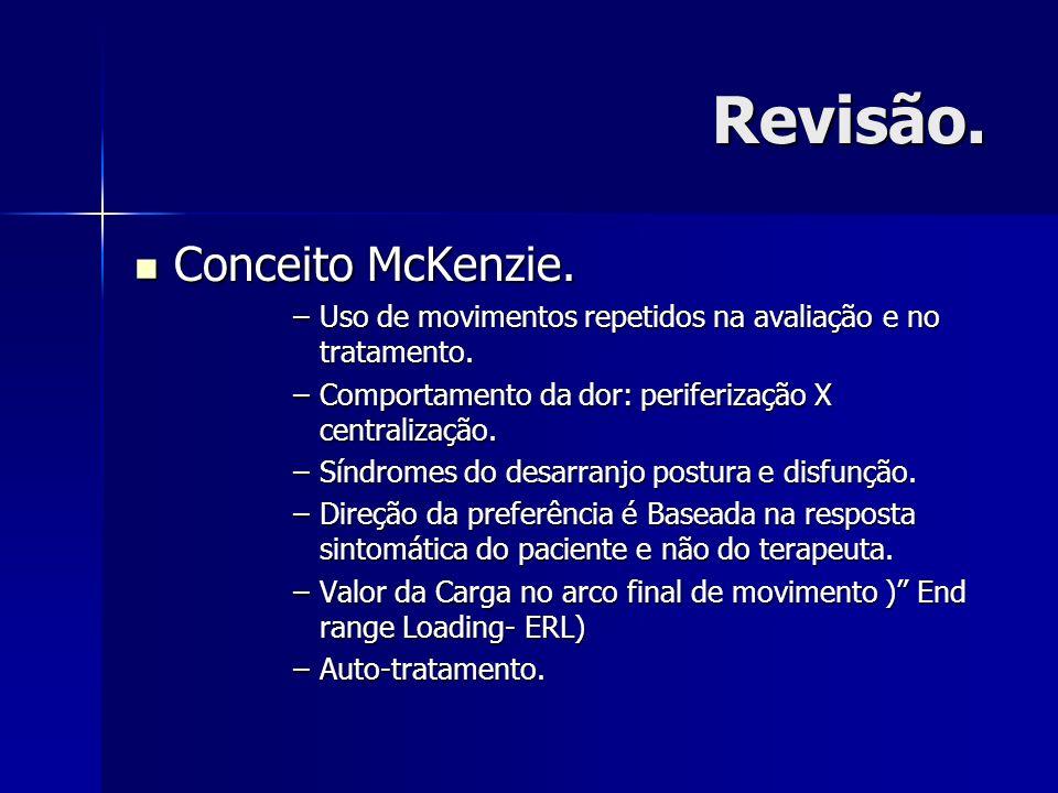 Revisão. Conceito McKenzie. Conceito McKenzie. –Uso de movimentos repetidos na avaliação e no tratamento. –Comportamento da dor: periferização X centr