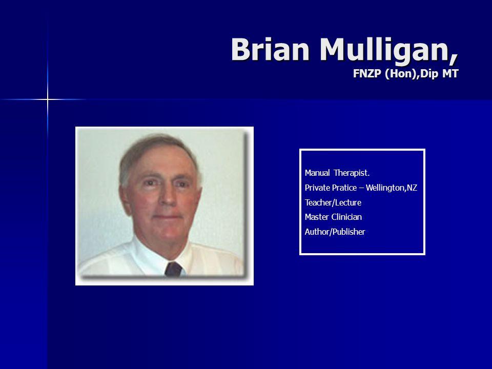 Brian Mulligan, FNZP (Hon),Dip MT Manual Therapist. Private Pratice – Wellington,NZ Teacher/Lecture Master Clinician Author/Publisher