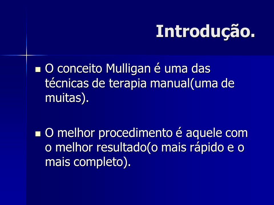 Introdução. O conceito Mulligan é uma das técnicas de terapia manual(uma de muitas). O conceito Mulligan é uma das técnicas de terapia manual(uma de m
