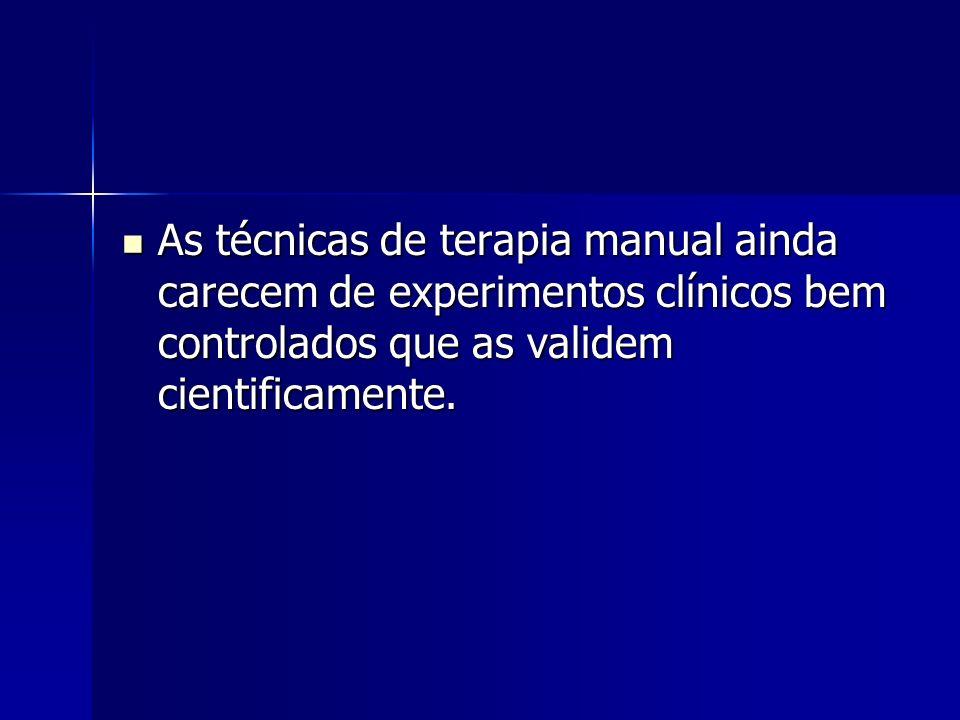 As técnicas de terapia manual ainda carecem de experimentos clínicos bem controlados que as validem cientificamente. As técnicas de terapia manual ain