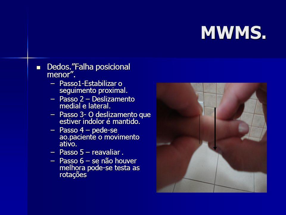 MWMS. Dedos.Falha posicional menor. Dedos.Falha posicional menor. –Passo1-Estabilizar o seguimento proximal. –Passo 2 – Deslizamento medial e lateral.