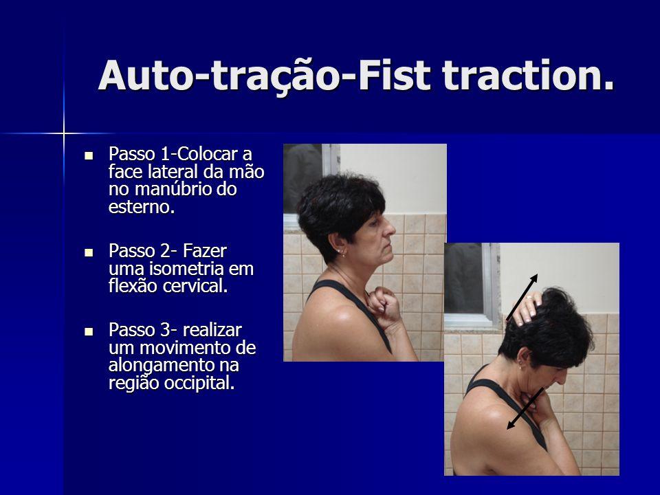 Auto-tração-Fist traction. Passo 1-Colocar a face lateral da mão no manúbrio do esterno. Passo 1-Colocar a face lateral da mão no manúbrio do esterno.