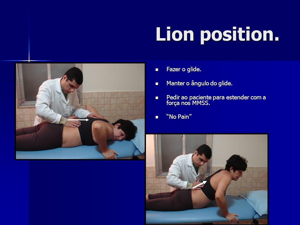 Lion position. Fazer o glide. Fazer o glide. Manter o ângulo do glide. Manter o ângulo do glide. Pedir ao paciente para estender com a força nos MMSS.
